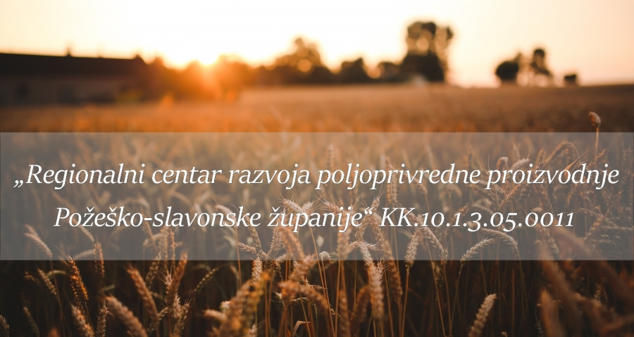 "Projekt ""Regionalni centar razvoja poljoprivredne proizvodnje Požeško-slavonske županije"" KK.10.1.3.05.0011"